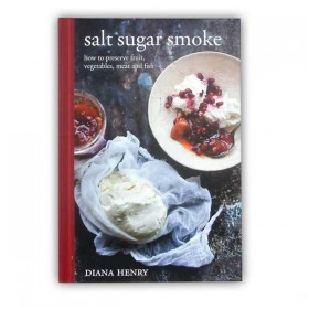 Salt Sugar Smoke: How to Preserve Fruit, Vegetables, Meat etc